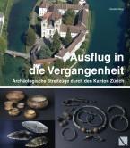 Ausflug in die Vergangenheit - Archäologische Streifzüge durch den Kanton Zürich