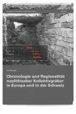 Chronologie und Regionalität neolithischer Kollektivgräber in Europa und in der Schweiz