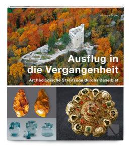 Ausflug in die Vergangenheit - Archäologische Streifzüge durchs Baselbiet (2. Auflage)