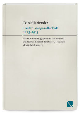 Basler Lesegesellschaft 1825 – 1915 Eine Kollektivbiographie im sozialen und politischen Kontext der Basler Geschichte des 19. Jahrhunderts